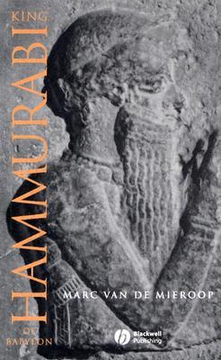 King Hammurabi of Babylon: A Biography - Van De Mieroop, Marc