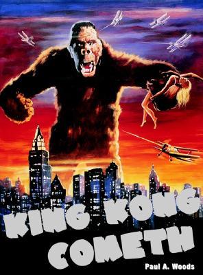 King Kong Cometh! - Woods, Paul A (Editor)