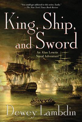 King, Ship, and Sword: An Alan Lewrie Naval Adventure - Lambdin, Dewey