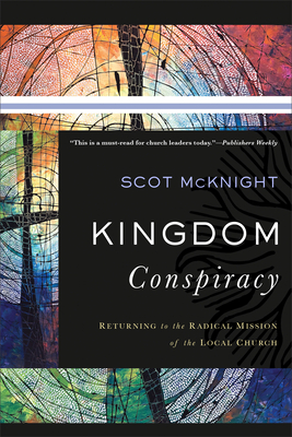 Kingdom Conspiracy: Returning to the Radical Mission of the Local Church - McKnight, Scot