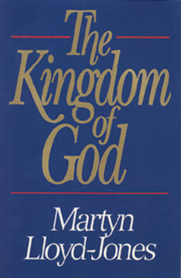 Kingdom of God - Lloyd-Jones, Martyn, and Lloyd-Jones, David Martyn, and Catherwood, Christopher (Editor)