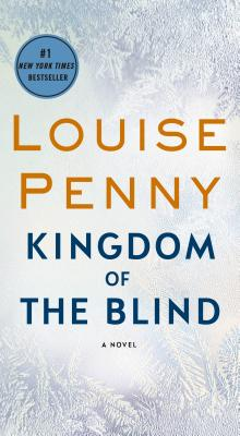 Kingdom of the Blind: A Chief Inspector Gamache Novel - Penny, Louise