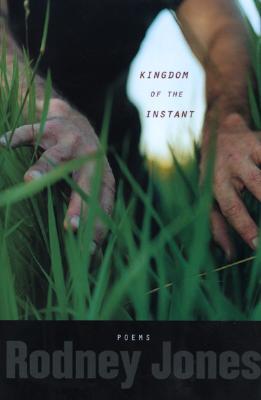 Kingdom of the Instant: Poems - Jones, Rodney