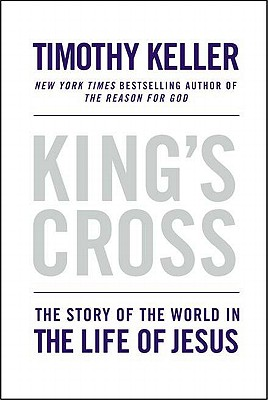 King's Cross: The Story of the World in the Life of Jesus - Keller, Timothy J