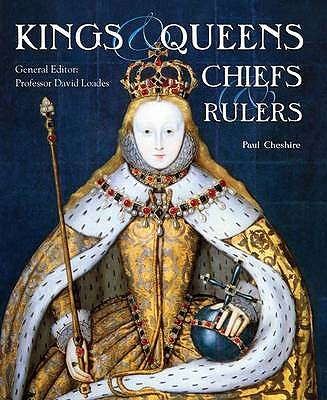 Kings, Queens, Chiefs & Rulers - Loades, David (Introduction by), and Cheshire, Paul