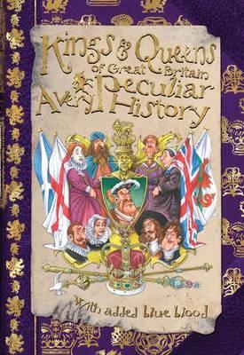 Kings & Queens Of Great Britain: A Very Peculiar History - Mason, Antony