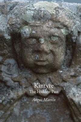Kintyre: The Hidden Past - Martin, Angus