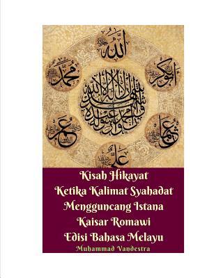 Kisah Hikayat Ketika Kalimat Syahadat Mengguncang Istana Kaisar Romawi Edisi Bahasa Melayu - Vandestra, Muhammad