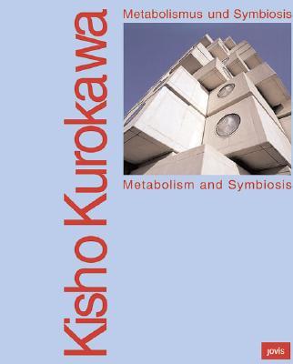 Kisho Kurokawa: Metabolism and Symbiosis - Flagge, Ingeborg (Editor), and Visscher, Jochen (Editor), and Schmal, Peter Cachola (Editor)