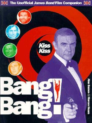 Kiss Kiss Bang Bang: The Secret History of James Bond - Barnes, Alan, and Hearn, Marcus