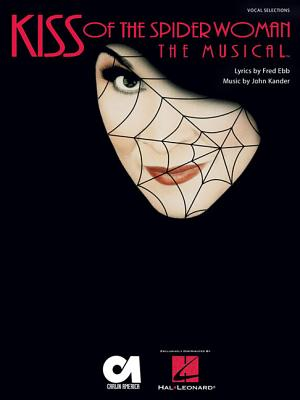 Kiss of the Spider Woman: The Musical - Ebb, Fred (Composer), and Kander, John (Composer)