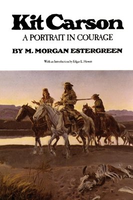 Kit Carson: A Portrait in Courage - Estergreen, M Morgan, and Hewett, Edgar L