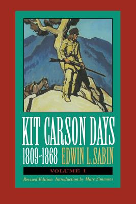 Kit Carson Days, 1809-1868, Vol 1: Adventures in the Path of Empire, Volume 1 (Revised Edition) - Sabin, Edwin L