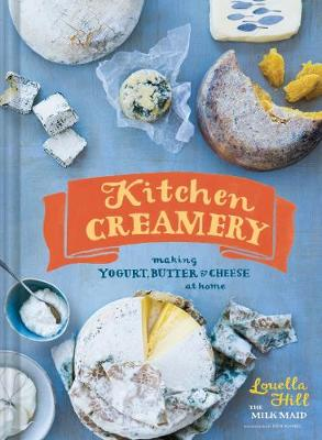 Kitchen Creamery: Making Yogurt, Butter & Cheese at Home - Hill, Louella, and Kunkel, Erin (Photographer)