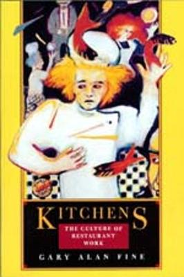 Kitchens: Culture of Restaurant Work - Fine, Gary Alan