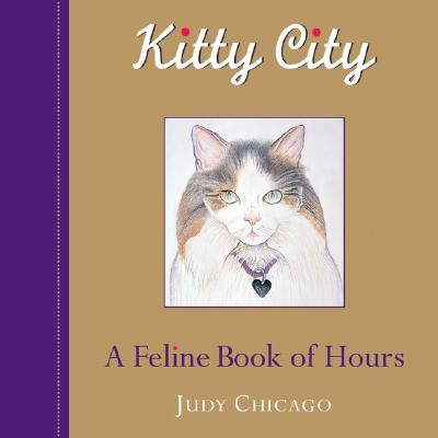 Kitty City: A Feline Book of Hours - Chicago, Judy