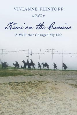Kiwi on the Camino: A Walk That Changed My Life - Flintoff, Vivianne
