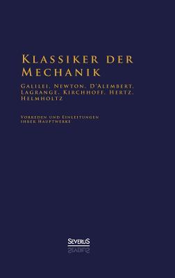 Klassiker Der Mechanik - Galilei, Newton, D'Alembert, Lagrange, Kirchhoff, Hertz, Helmholtz - Helmholtz, Hermann Von