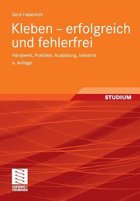 Kleben - Erfolgreich Und Fehlerfrei: Handwerk, Praktiker, Ausbildung, Industrie - Habenicht, Gerd
