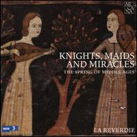 Knights, Maids and Miracles: The Spring of Middle Ages - La Reverdie