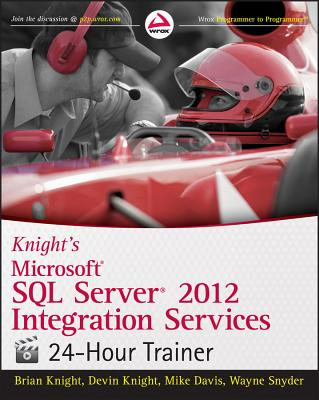 Knight's Microsoft SQL Server 2012 Integration Services 24-Hour Trainer - Knight, Brian, and Knight, Devin, and Davis, Mike
