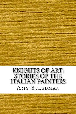 Knights of Art: Stories of the Italian Painters - Steedman, Amy