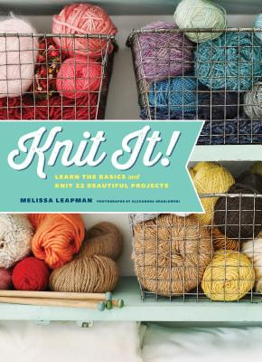 Knit It!: Learn the Basics and Knit 22 Beautiful Projects - Leapman, Melissa, and Grablewski, Alexandra (Photographer)