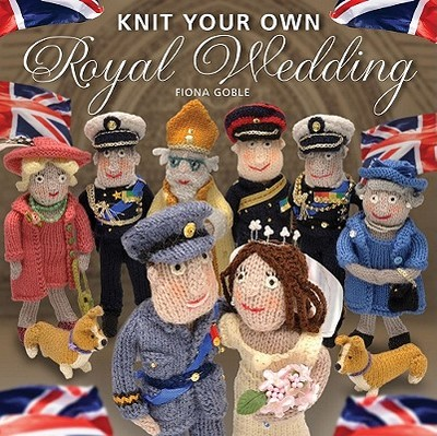 Knit Your Own Royal Wedding - Goble, Fiona