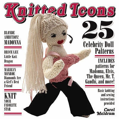 Knitted Icons: 25 Celebrity Doll Patterns - Meldrum, Carol
