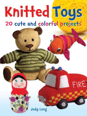 Knitted Toys: 20 Cute and Colorful Projects - Long, Jody