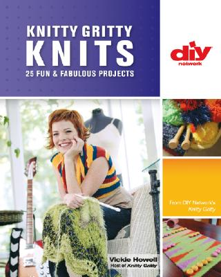 Knitty Gritty Knits: 25 Fun & Fabulous Projects - Howell, Vickie
