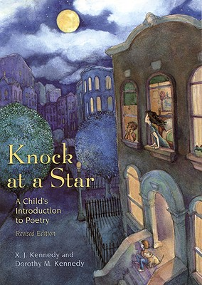 Knock at a Star: A Child's Introduction to Poetry - Kennedy, X J, Mr., and Kennedy, Dorothy M