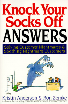 Knock Your Socks Off Answers: Solving Customer Nightmares and Soothing Nightmare Customerssolving Customer Nightmares and Soothing Nightmare Customers - Anderson, Kristin, and Zemke, Ron