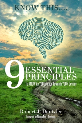 Know This.....: 9 Essential Principles to Know as You Journey Towards Your Destiny - Freeman, Bishop Eric J (Foreword by), and Dantzler, Robert J