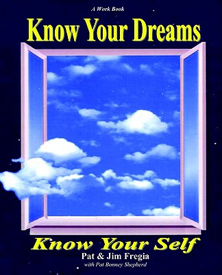 Know Your Dreams, Know Your Self - Fregia, Pat, and Fregia, Jim