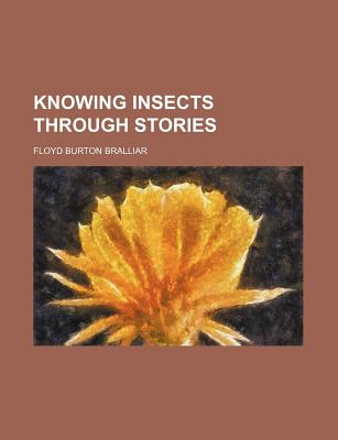 Knowing Insects Through Stories... - Bralliar, Floyd Burton
