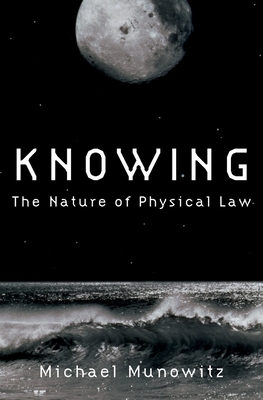 Knowing: The Nature of Physical Law - Munowitz, Michael
