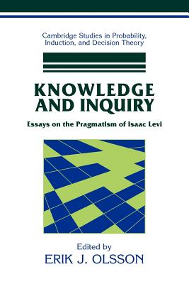 Knowledge and Inquiry: Essays on the Pragmatism of Isaac Levi - Olsson, Erik J