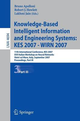 Knowledge-Based Intelligent Information and Engineering Systems: KES 2007 - WIRN 2007 Part III: 11th International Conference, KES 2007 XVII Italian Workshop on Neural Networks Vietri sul Mare, Italy, September 12-14, 2007 Proceedings - Apolloni, Bruno (Editor)