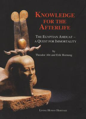 Knowledge for the Afterlife: The Egyptian Amduat - A Quest for Immortality - Abt, Theodor, and Hornung, Herik, and Null, Null
