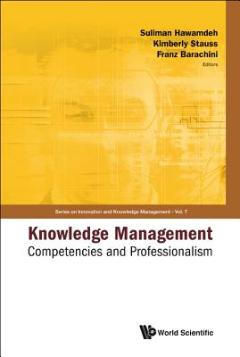 Knowledge Management: Competencies and Professionalism - Proceedings of the 2008 International Conference - Barachini, Franz (Editor), and Stauss, Kimberly (Editor), and Hawamdeh, Suliman, Dr. (Editor)