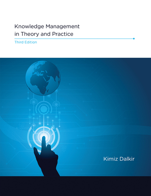 Knowledge Management in Theory and Practice - Dalkir, Kimiz
