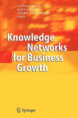 Knowledge Networks for Business Growth - Back, Andrea (Editor), and Enkel, Ellen (Editor), and Krogh, Georg von (Editor)