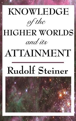 Knowledge of the Higher Worlds and Its Attainment - Steiner, Rudolf