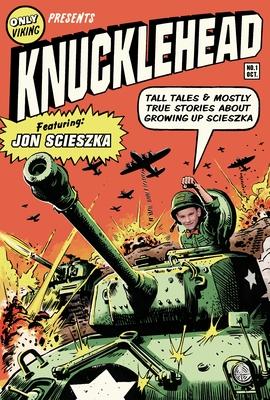 Knucklehead: Tall Tales and Mostly True Stories of Growing Up Scieszka - Scieszka, Jon