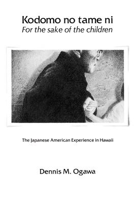 Kodomo No Tame Ni--For the Sake of the Children: The Japanese American Experience in Hawaii - Ogawa, Dennis M, and Grant, Glen
