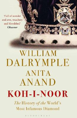 Koh-i-Noor: The History of the World's Most Infamous Diamond - Dalrymple, William, and Anand, Anita