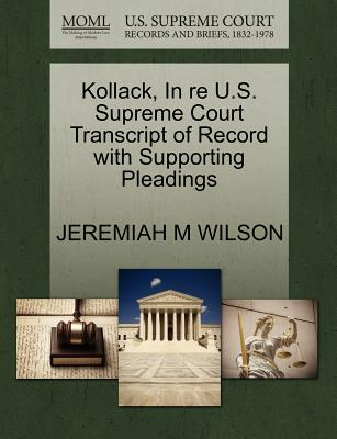 Kollack, in Re U.S. Supreme Court Transcript of Record with Supporting Pleadings - Wilson, Jeremiah M