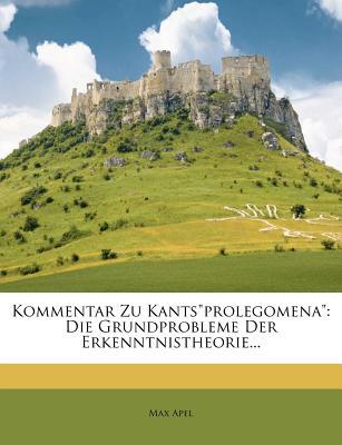 Kommentar Zu Kantsprolegomena: Die Grundprobleme Der Erkenntnistheorie... - Apel, Max