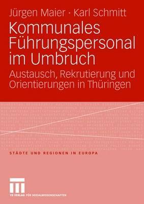Kommunales Fuhrungspersonal Im Umbruch: Austausch, Rekrutierung Und Orientierungen in Thuringen - Maier, Jurgen, and Schmitt, Karl
